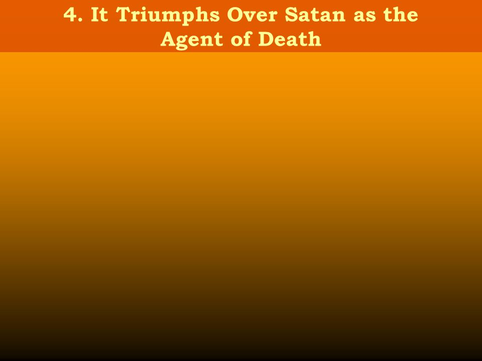 4. It Triumphs Over Satan as the Agent of Death