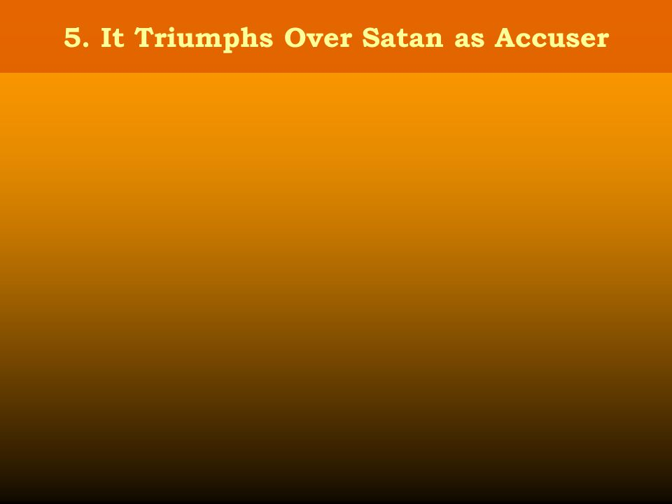 5. It Triumphs Over Satan as Accuser