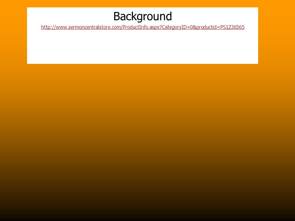 Background http://www.sermoncentralstore.com/ProductInfo.aspx CategoryID=0&productid=PS1236565