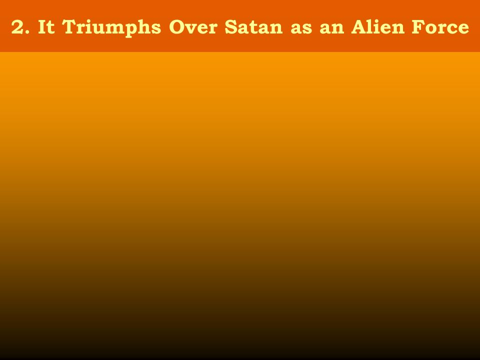 2. It Triumphs Over Satan as an Alien Force