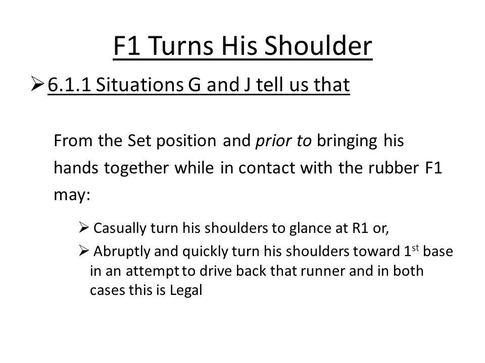 F1 Turns His Shoulder  6.1.1 Situations G and J tell us that From the Set position and prior to bringing his hands together while in contact with the