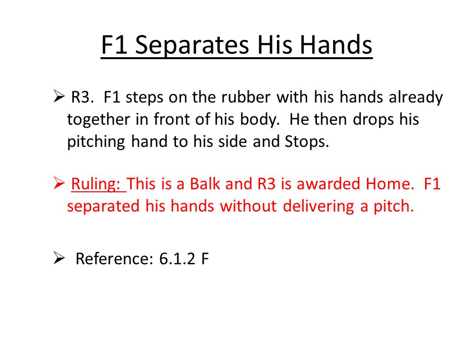 F1 Separates His Hands  R3. F1 steps on the rubber with his hands already together in front of his body. He then drops his pitching hand to his side