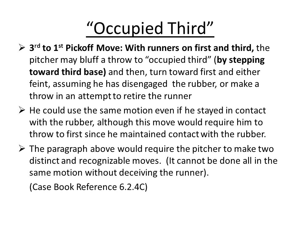 """""""Occupied Third""""  3 rd to 1 st Pickoff Move: With runners on first and third, the pitcher may bluff a throw to """"occupied third"""" (by stepping toward t"""