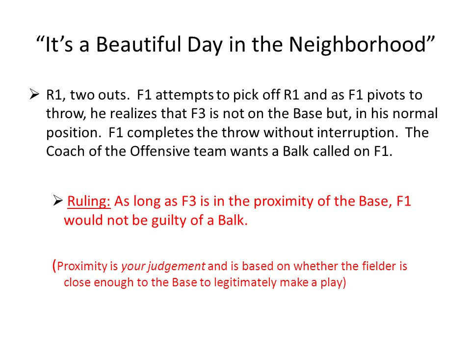 """""""It's a Beautiful Day in the Neighborhood""""  R1, two outs. F1 attempts to pick off R1 and as F1 pivots to throw, he realizes that F3 is not on the Bas"""