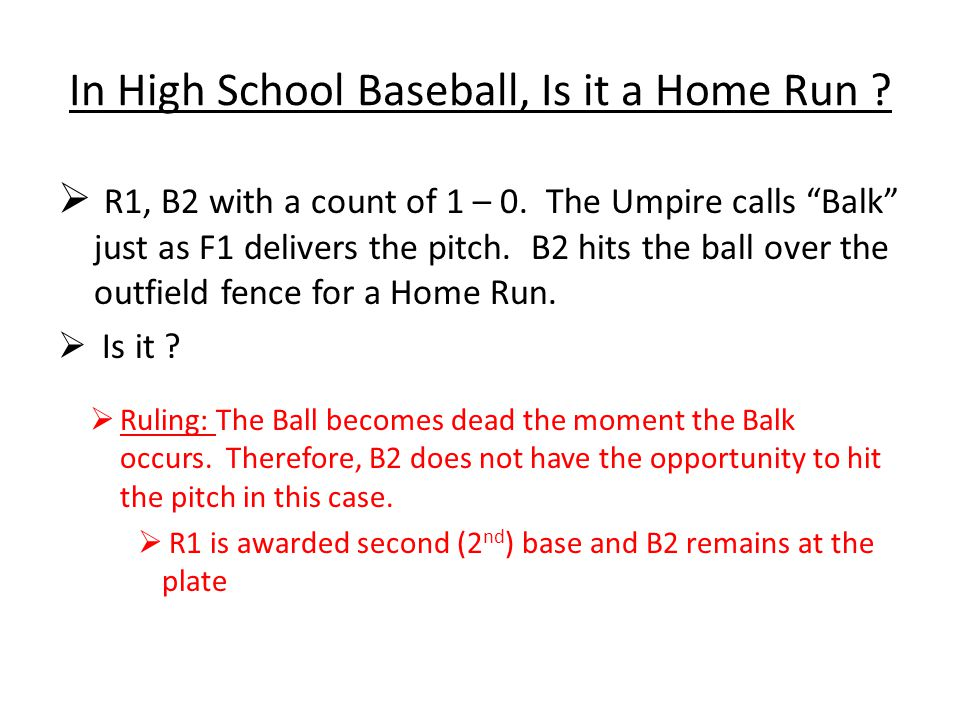 """In High School Baseball, Is it a Home Run ?  R1, B2 with a count of 1 – 0. The Umpire calls """"Balk"""" just as F1 delivers the pitch. B2 hits the ball ov"""