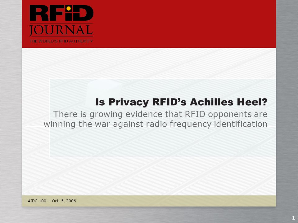 AIDC 100 — Oct.5, 2006 1 Is Privacy RFID's Achilles Heel.