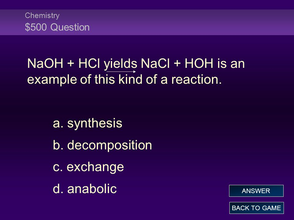 NaOH + HCl yields NaCl + HOH is an example of this kind of a reaction.