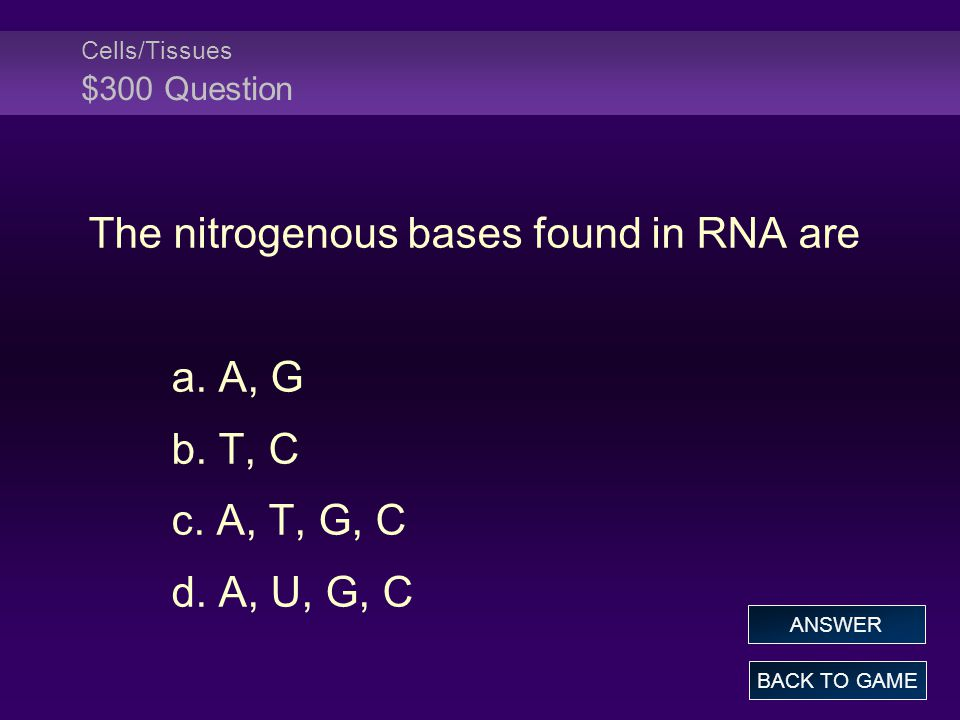 Cells/Tissues $300 Question The nitrogenous bases found in RNA are a.