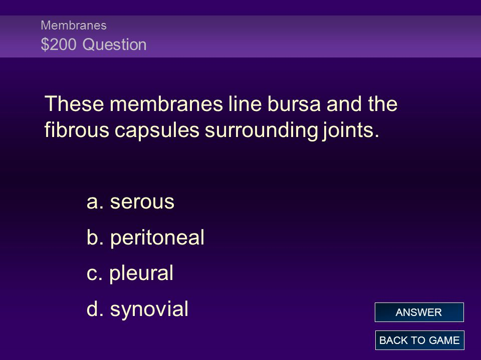 Membranes $200 Question These membranes line bursa and the fibrous capsules surrounding joints.