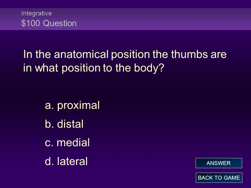 Integrative $100 Question In the anatomical position the thumbs are in what position to the body.