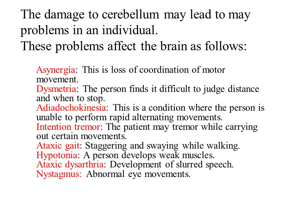 The damage to cerebellum may lead to may problems in an individual.