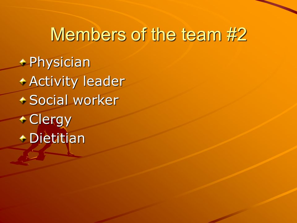 Members of the team #2 Physician Activity leader Social worker ClergyDietitian