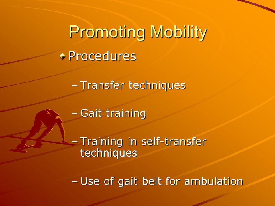 Promoting Mobility Procedures –Transfer techniques –Gait training –Training in self-transfer techniques –Use of gait belt for ambulation