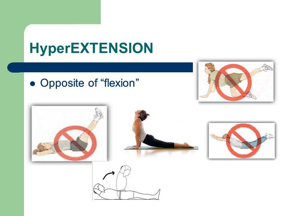 "HyperEXTENSION Opposite of ""flexion"""