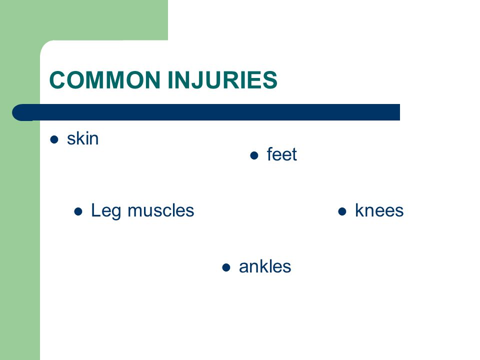 COMMON INJURIES skin feet Leg muscles knees ankles