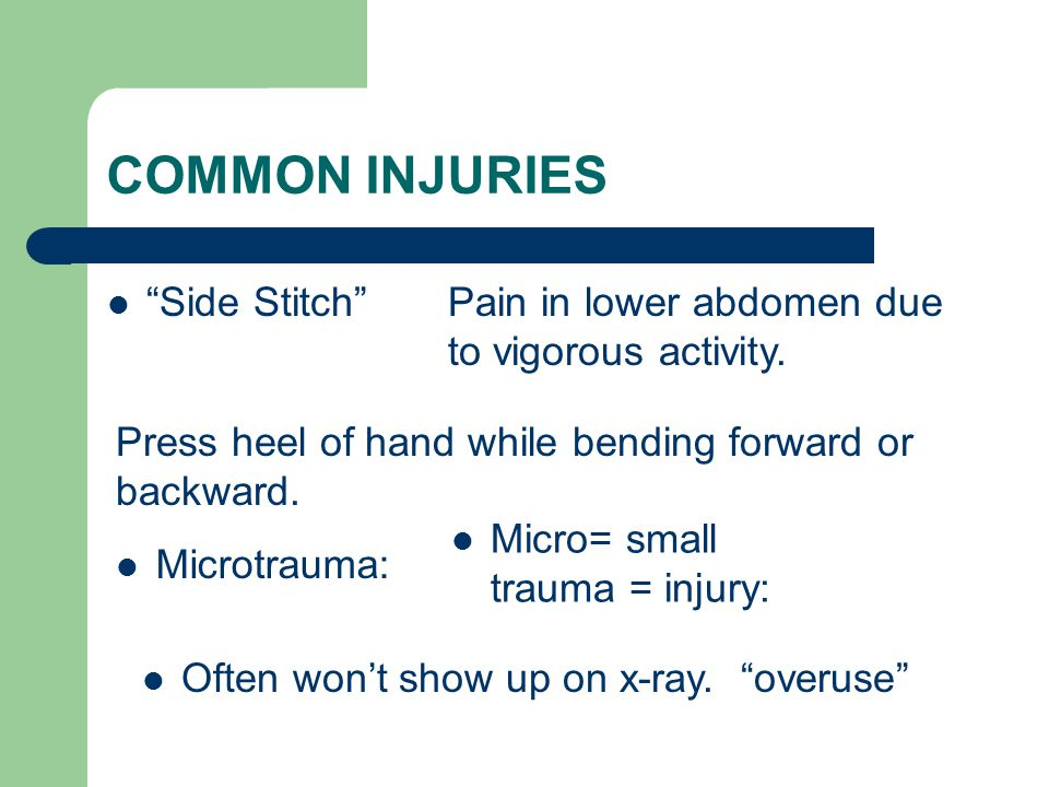 """COMMON INJURIES """"Side Stitch""""Pain in lower abdomen due to vigorous activity. Press heel of hand while bending forward or backward. Microtrauma: Micro="""