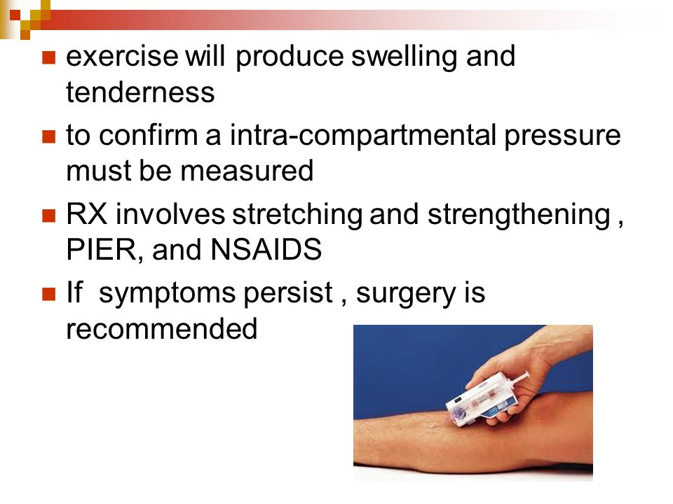 exercise will produce swelling and tenderness to confirm a intra-compartmental pressure must be measured RX involves stretching and strengthening, PIE