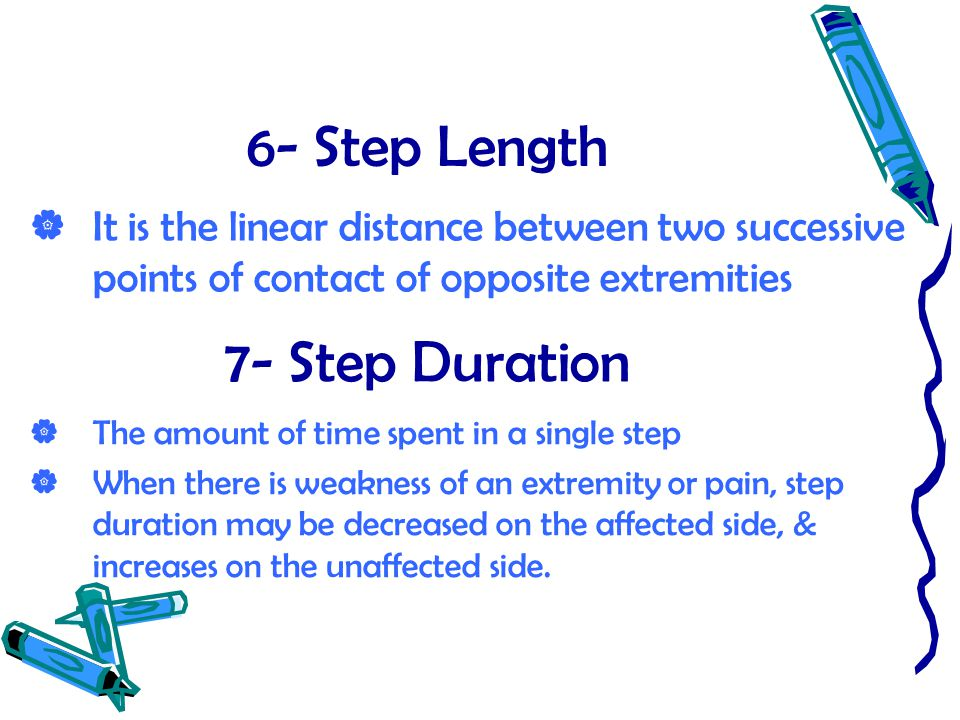 6- Step Length  It is the linear distance between two successive points of contact of opposite extremities 7- Step Duration  The amount of time spen