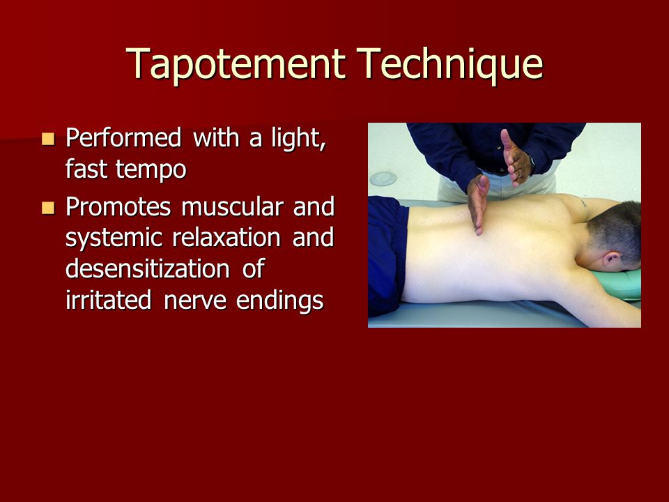 Tapotement Technique Performed with a light, fast tempo Performed with a light, fast tempo Promotes muscular and systemic relaxation and desensitizati