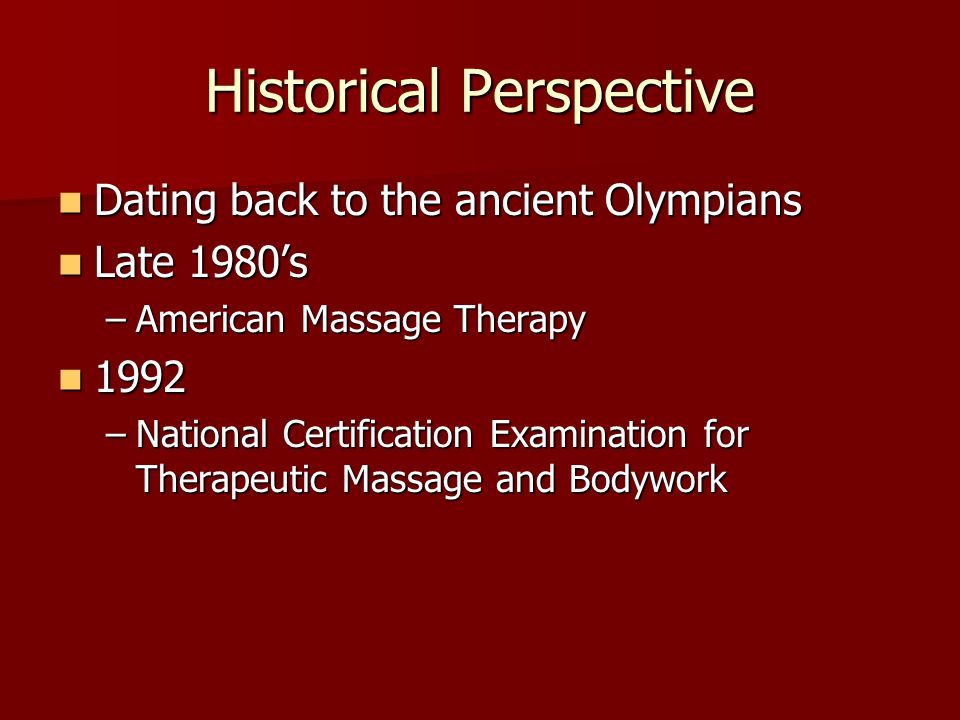 Historical Perspective Dating back to the ancient Olympians Dating back to the ancient Olympians Late 1980's Late 1980's –American Massage Therapy 199