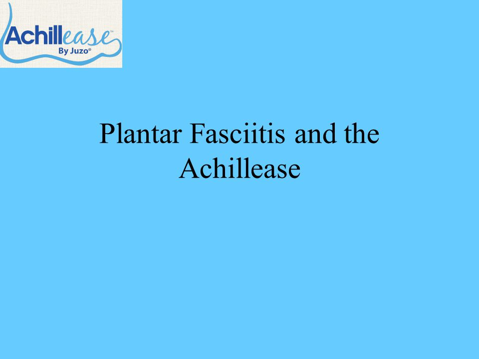 Plantar Fasciitis and the Achillease