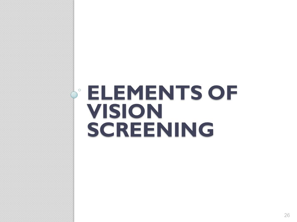 ELEMENTS OF VISION SCREENING 26