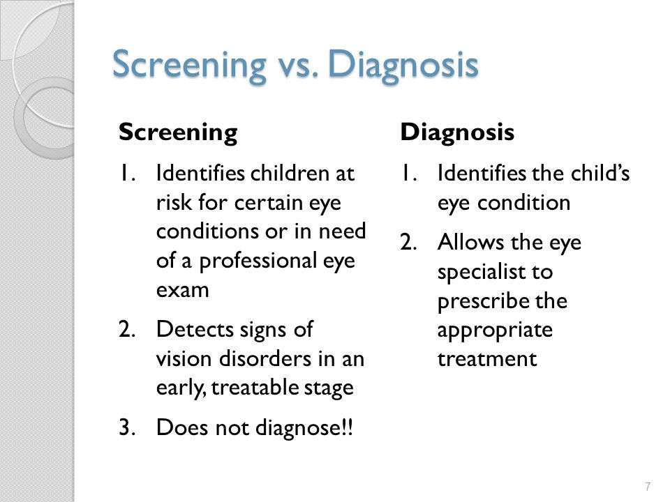 Screening vs. Diagnosis Screening 1.Identifies children at risk for certain eye conditions or in need of a professional eye exam 2.Detects signs of vi