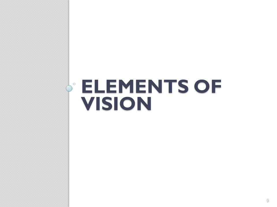 ELEMENTS OF VISION 9