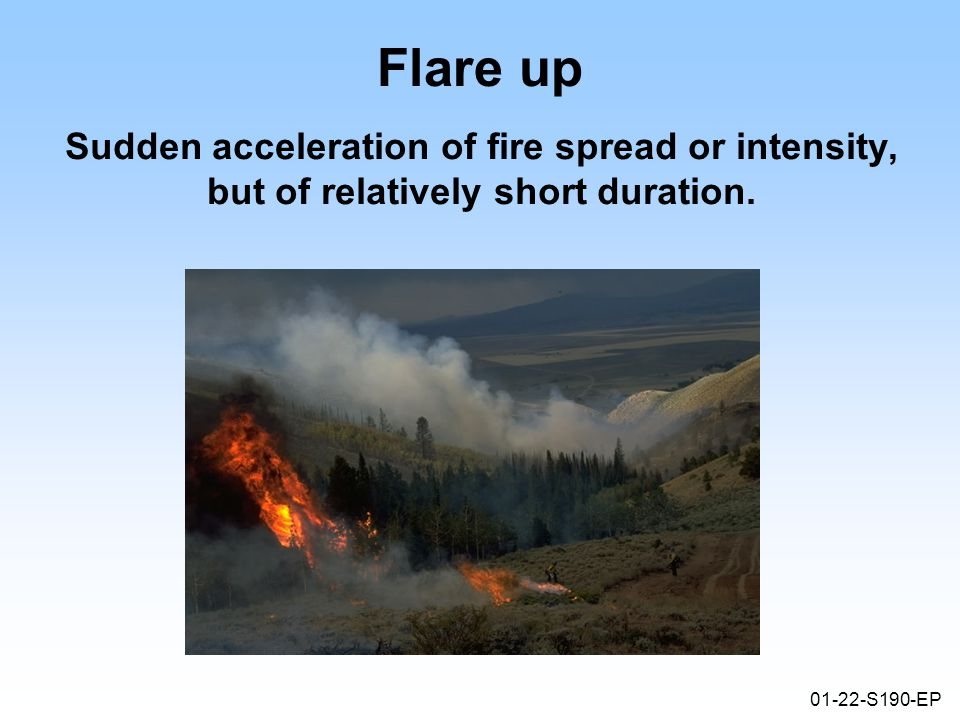 01-22-S190-EP Flare up Sudden acceleration of fire spread or intensity, but of relatively short duration.