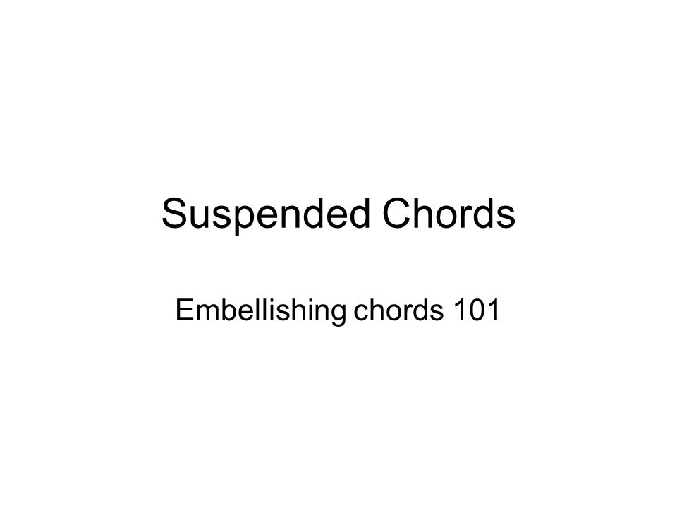 Suspended Chords Embellishing chords 101