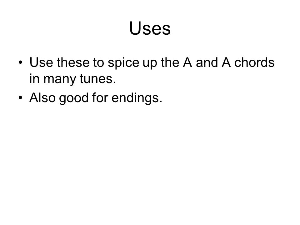 Uses Use these to spice up the A and A chords in many tunes. Also good for endings.
