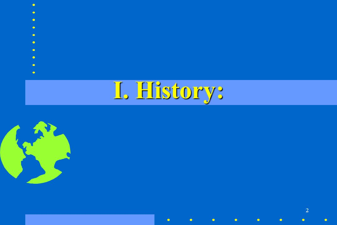 2 I. History: