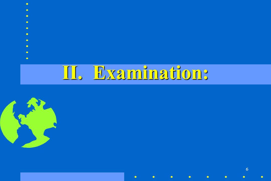 6 II. Examination: