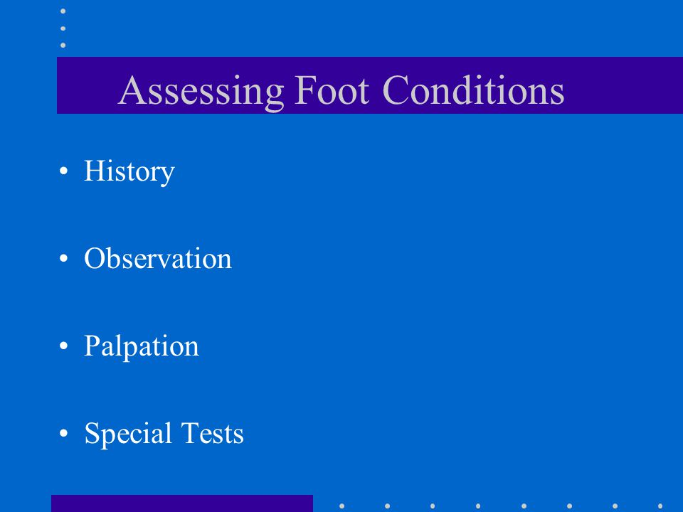 Assessing Foot Conditions History Observation Palpation Special Tests