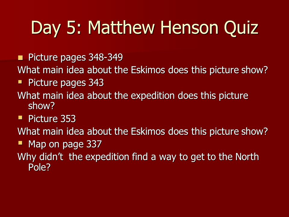 Day 5: Matthew Henson Quiz Picture pages 348-349 Picture pages 348-349 What main idea about the Eskimos does this picture show.