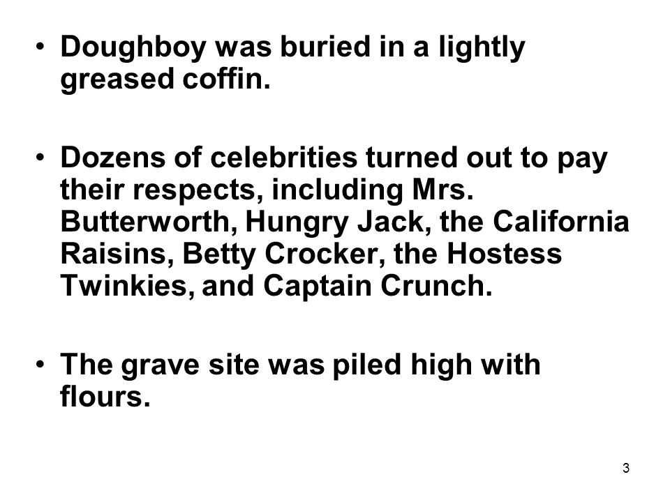 3 Doughboy was buried in a lightly greased coffin.