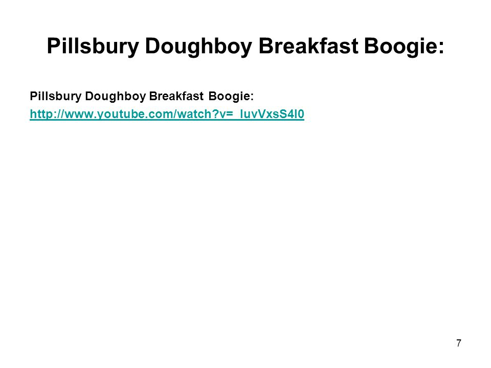 Pillsbury Doughboy Breakfast Boogie: http://www.youtube.com/watch v=_luvVxsS4I0 7