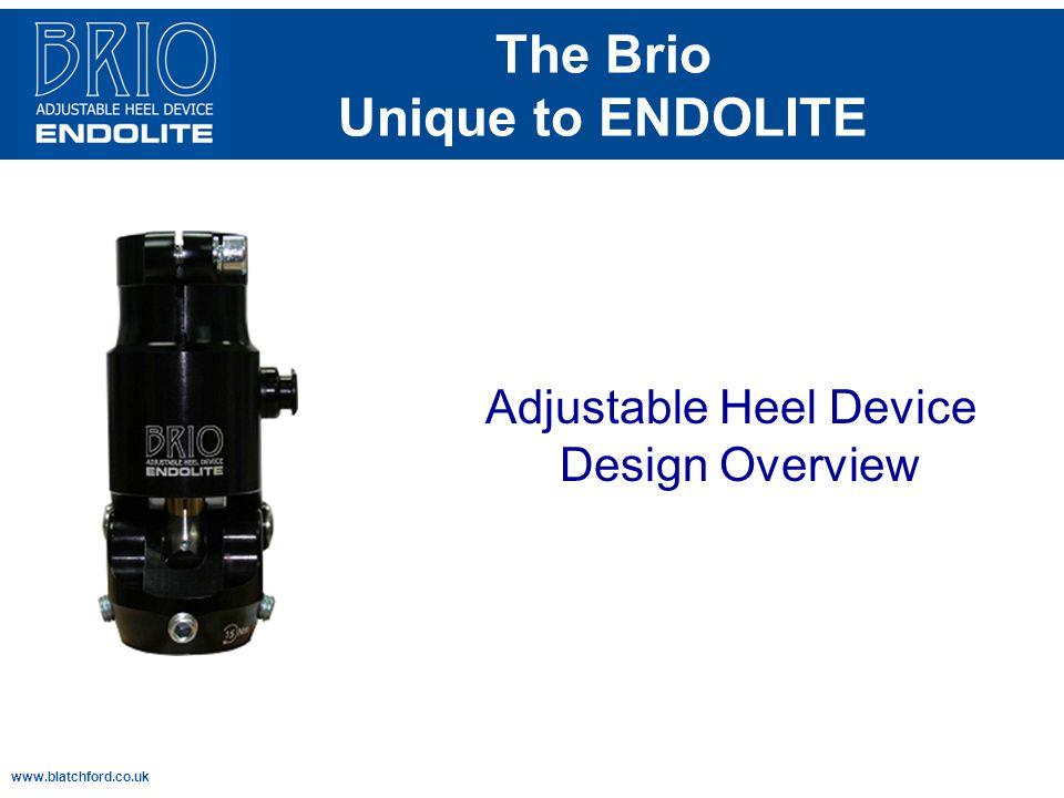 www.blatchford.co.uk The Brio Unique to ENDOLITE Adjustable Heel Device Design Overview