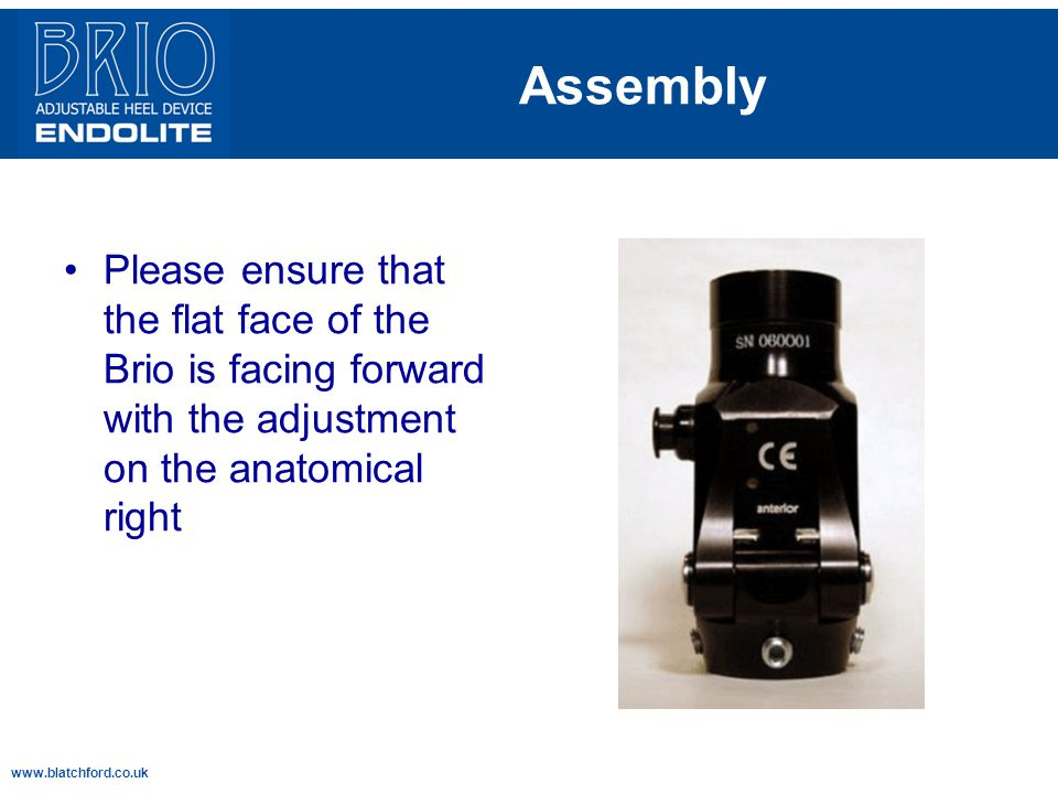 www.blatchford.co.uk Assembly Please ensure that the flat face of the Brio is facing forward with the adjustment on the anatomical right