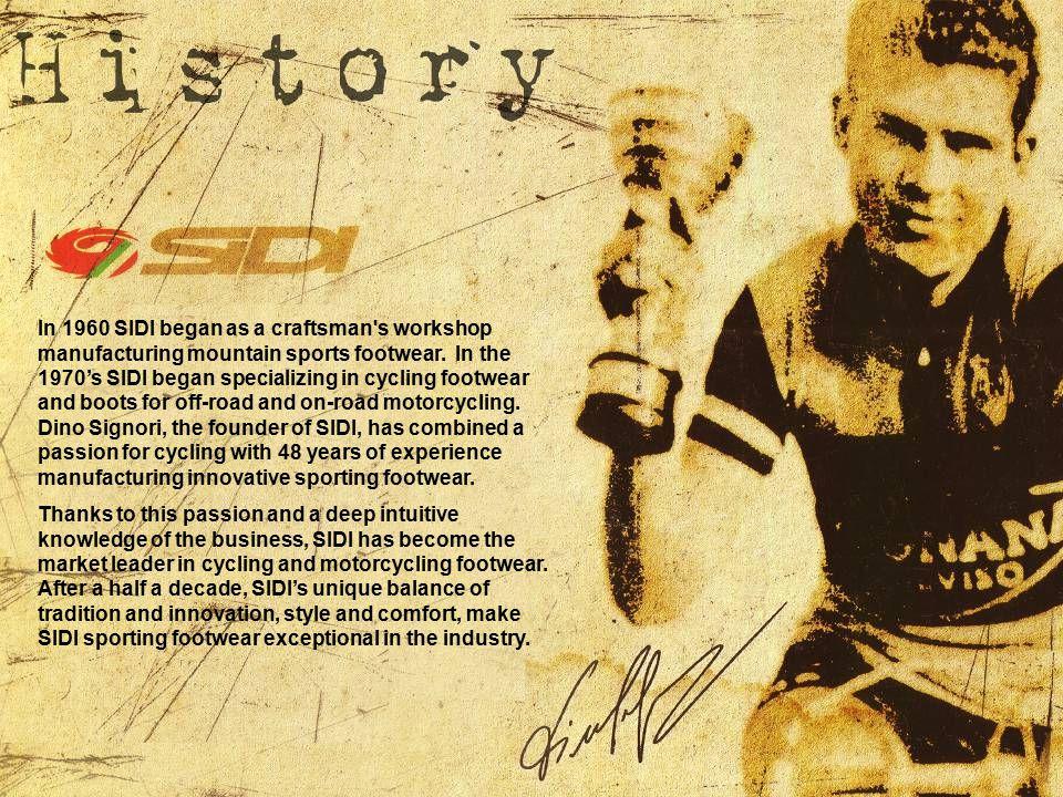 In 1960 SIDI began as a craftsman s workshop manufacturing mountain sports footwear.