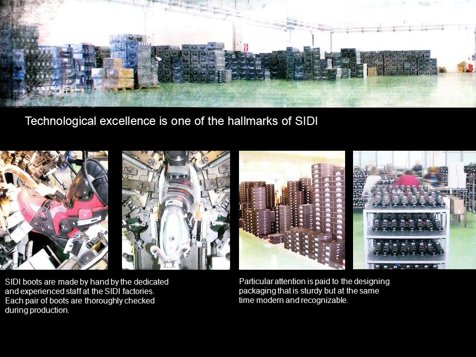 Technological excellence is one of the hallmarks of SIDI SIDI boots are made by hand by the dedicated and experienced staff at the SIDI factories. Eac