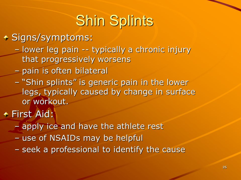 24 Compartment Syndrome Signs/symptoms/First Aid: –pain/swelling and loss of sensation and/or motor control in the lower –loss of pulse in the foot –i
