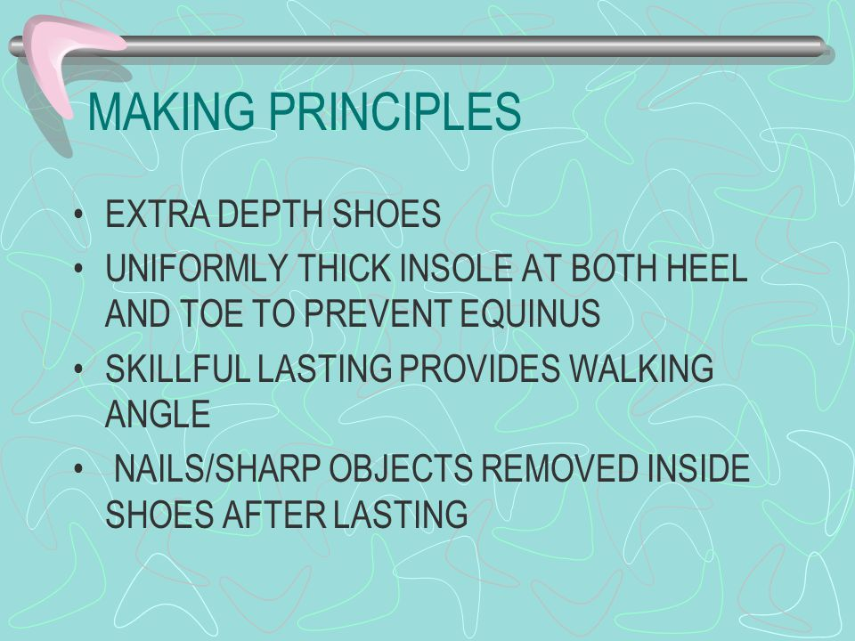 MAKING PRINCIPLES EXTRA DEPTH SHOES UNIFORMLY THICK INSOLE AT BOTH HEEL AND TOE TO PREVENT EQUINUS SKILLFUL LASTING PROVIDES WALKING ANGLE NAILS/SHARP
