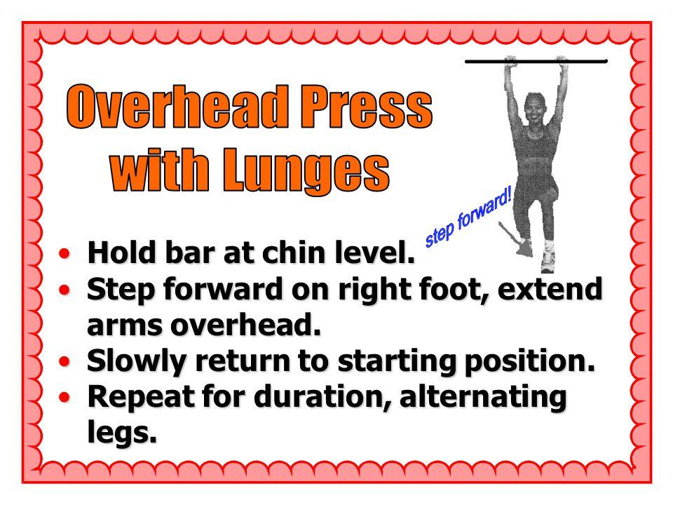 Hold bar at chin level.Hold bar at chin level.