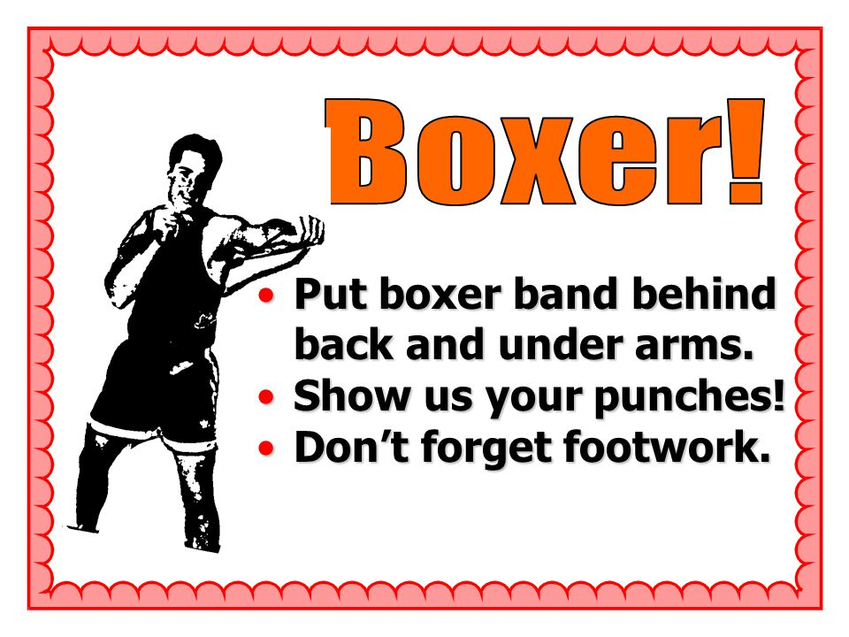 Put boxer band behind back and under arms.Put boxer band behind back and under arms.