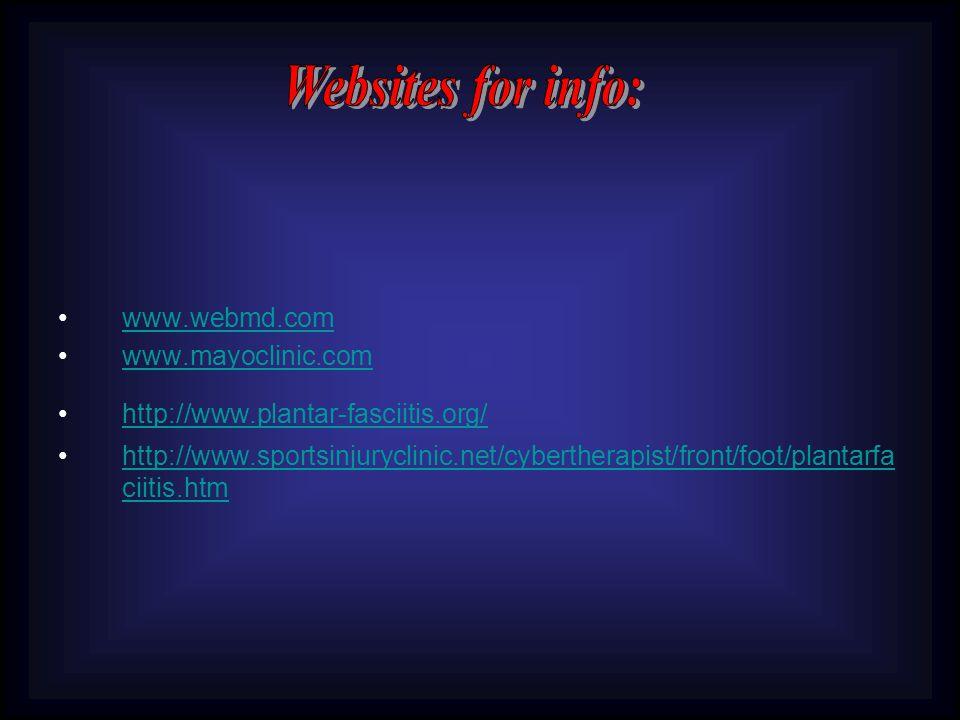 www.webmd.com www.mayoclinic.com http://www.plantar-fasciitis.org/ http://www.sportsinjuryclinic.net/cybertherapist/front/foot/plantarfa ciitis.htmhtt