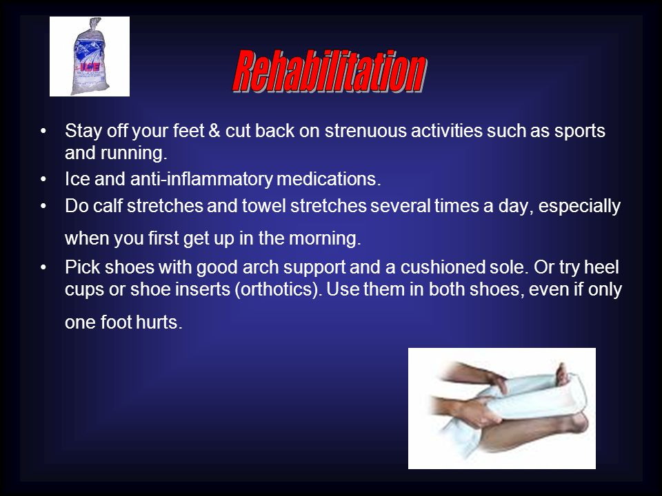 Stay off your feet & cut back on strenuous activities such as sports and running.