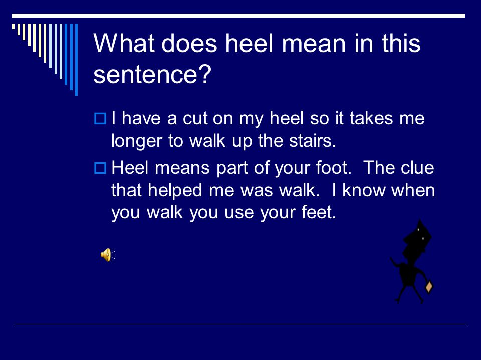Very Important! Stop and Look!  Heal and heel sound alike but mean different things!  I need to teach my dog how to heel.  What does heel mean?  T