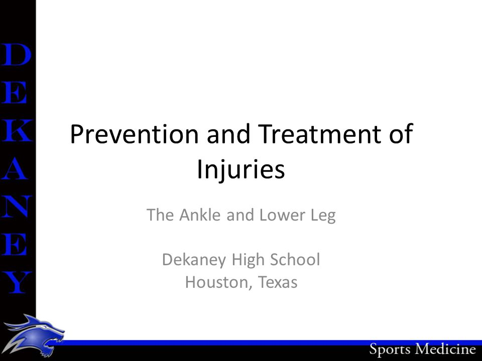 Prevention and Treatment of Injuries The Ankle and Lower Leg Dekaney High School Houston, Texas