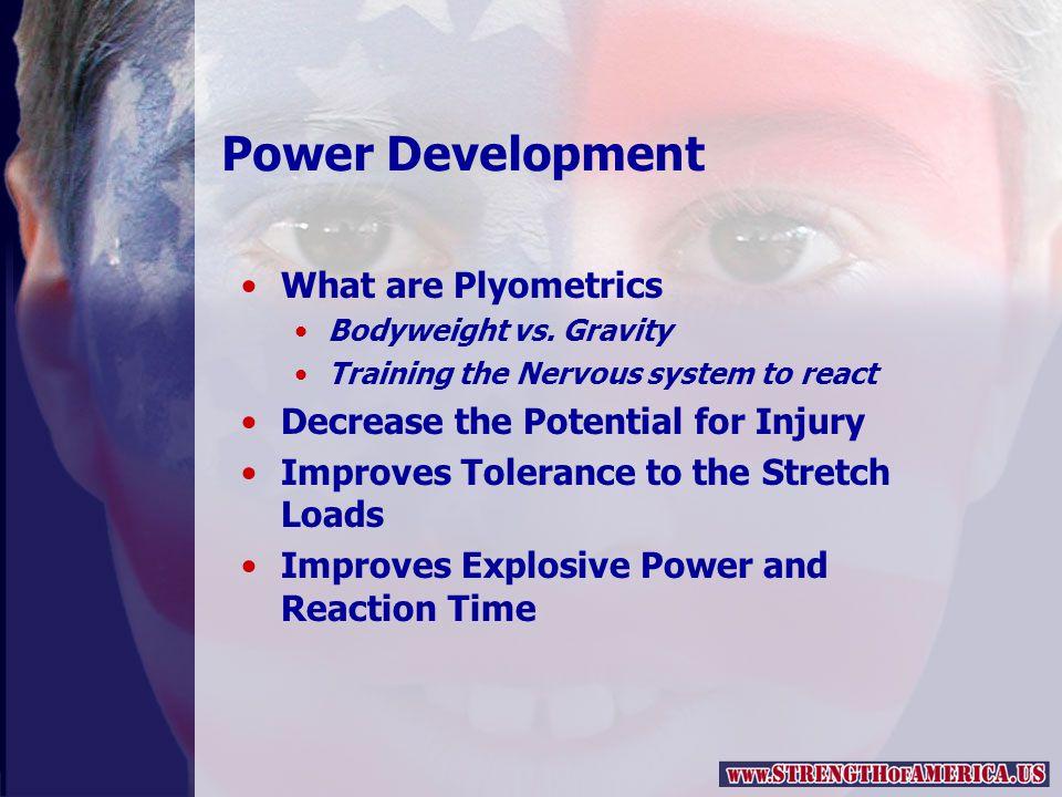 Power Development What are Plyometrics Bodyweight vs.